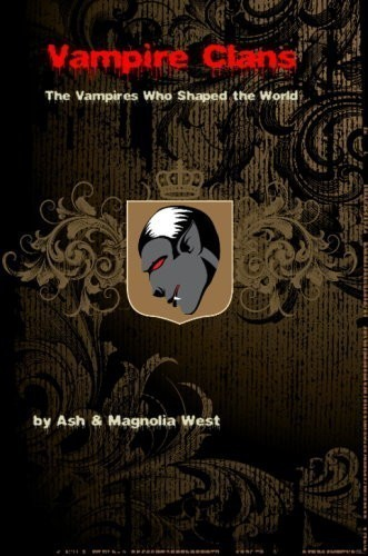 Vampire Clans :: The Vampires Who Shaped The World :: By Ash & Magnolia West