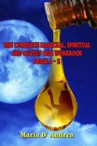 Complete Magickal, Spiritual & Occult Oils Workbook From A T