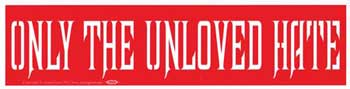 Only The Unloved Hate
